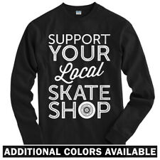 Support Your Local Skate Shop Long Sleeve T-shirt LS - Skater Board  Men / Youth
