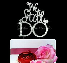 "Wedding Anniversary Vow Renewal rhinestone cake topper ""We still Do"" 10th 20th"