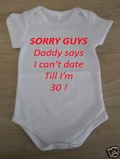 Designed Baby Vest - Sorry Guys Daddy says I can't date till I'm 30 !