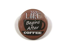 Badges Pin/Button & Fridge Magnet with Life Begins After Coffee BIG 38mm