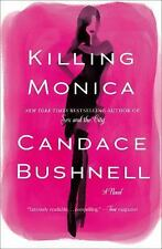 Killing Monica by Candace Bushnell 1st ed. HARDCOVER  (sex in the city author)