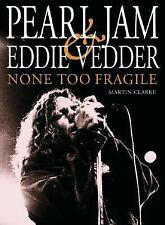 Pearl Jam and Eddie Vedder - None Too Fragile by Martin Clarke (2005, Paperback)
