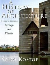 A History of Architecture : Settings and Rituals by Spiro Kostof