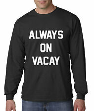 New Way 385 - Long-Sleeve T-Shirt Always On Vacay Vacation Funny Humor