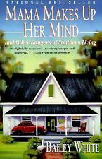 Mama Makes up Her Mind-And Other Dangers of Southern Living by Bailey WhiteEE895