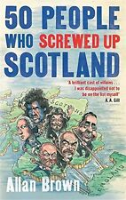 50 People Who Screwed Up Scotland by Brown, Allan 9781472119629