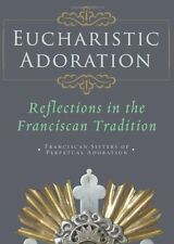 Eucharistic Adoration: Reflections in the Franciscan Tradition 9781616363253