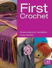 First Crochet: Simple Projects for Crochetters by Lesley Stanfield...