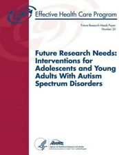 Future Research Needs: Interventions for Adolescents and Young Adults with...