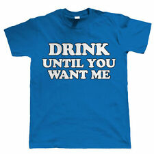 Drink Until You Want Me, Mens Funny Festival T Shirt