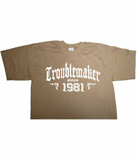TROUBLEMAKER SINCE 1981 - Birthday T-shirt gift funny present born trouble maker