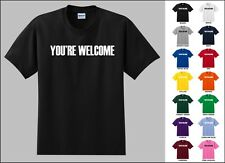 You're Welcome Nice Helpful Caring Thankful Witty Sarcastic Funny Phrase T-shirt