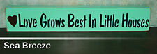 Love Grows Best In Little Houses Wooden Shelf Sign -  21 Colors to Choose From!