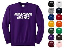 Save A Condom Say A Yolo You Only Live Once Unsafe Sex Funny Crewneck Sweatshirt