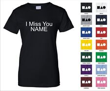 I Miss You NAME Custom Personalized Break Up Family Friend Funny Woman's T-shirt