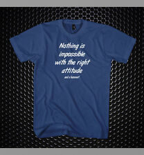 Nothing is impossible with the right attitude, and a hammer! funny joke t-shirt