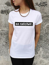 * SO RATCHET T-shirt Top Let Me Take A Selfie Song Chainsmokers Tumblr Music *