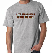 Bacon If It's Sex or Bacon Wake Me Up Funny T-Shirt