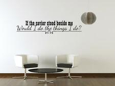 Wall Decal Quote Vinyl Sticker If the Savior Stood Beside Me God Religious J185
