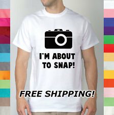 I'm About To Snap Pictures Photography Camera Pun Puns Play On Words T Shirt R9