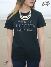 * When I Die The Cat Gets Everything T-shirt Fashion Top Funny Crazy Lady Pet *