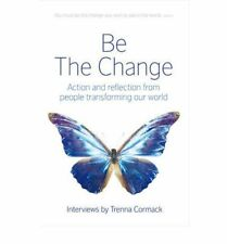BE THE CHANGE: ACTION AND REFLECTION FROM PEOPLE TRANSFORMING OUR WORLD, TRENNA