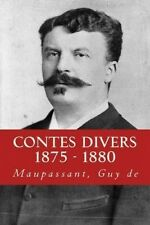 Contes Divers 1875 - 1880 [FRE] by Maupassant Guy De