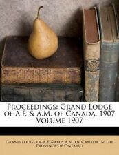 Proceedings: Grand Lodge of A.F. & A.M. of Canada, 1907 Volume 1907 by Grand Lod