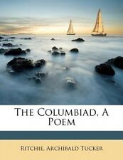 The Columbiad, a Poem by Ritchie Archibald Tucker