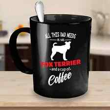 Fox Terrier Mug - Dad Needs Fox Terrier And Coffee