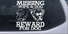 Missing Wife & Dog Reward For Dog Car Truck Window Laptop Decal Sticker 10X10.3