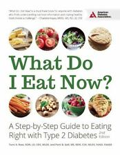 What Do I Eat Now? : A Step-by-Step Guide to Eating Right with Type 2 Diabetes …