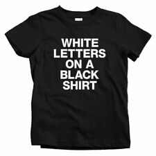 White Letters on a Black Shirt Kids T-shirt - Baby Toddler Youth Tee - Novelty