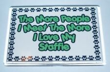 The More People I Meet The I More Love My Staffie Dog Fridge Magnet - Ideal Gift