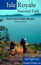 ISLE ROYALE NATIONAL PARK FOOT TRAILS WATER ROUTES By Jim Dufresne **BRAND NEW**