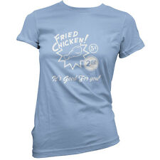 Fried Chicken.. It's good for you! - Womens / Ladies T-Shirt -11 Colours -Funny