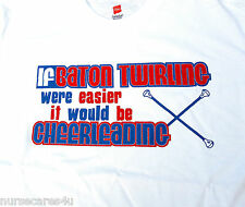 BATON TWIRLER T IF BATON TWIRLING WERE EASIER IT WOULD BE CALLED CHEERLEADING
