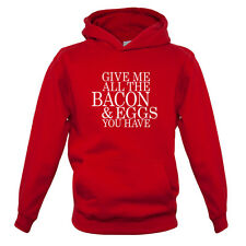 Give Me All The Bacon And Eggs You Have - Kids / Childrens Hoodie - Funny