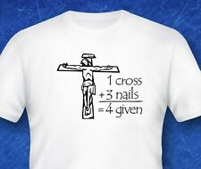 1 cross 3 nails 4 given forgiven Religion Bible God Jesus digital print tshirt