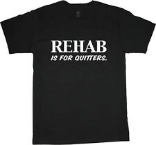 Rehab is for quitters t-shirt funny saying design mens tee shirt rehab t-shirt