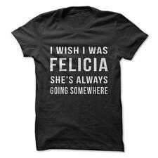 I Wish I Was Felicia - Funny T-Shirt 100% Cotton Television Music Song Joke