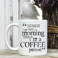 Coffee Mug - I just realized I am not a morning person I'm a coffee person