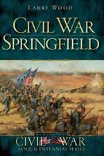 CIVIL WAR SPRINGFIELD - WOOD, LARRY - NEW PAPERBACK BOOK