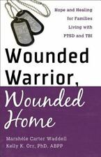 Wounded Warrior, Wounded Home : Hope and Healing for Families Living with...
