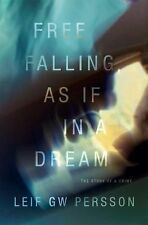 Free Falling, As If in a Dream : The Story of a Crime by Leif G. W. Persson (201