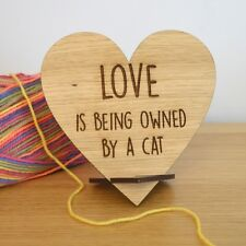 Love Is Being Owned By A Cat - Cute Standing Wooden Love Heart Shaped Plaque