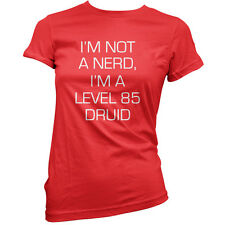 I'm Not A Nerd, I'm A Level 85 Druid - Womens / Ladies T-Shirt - Magic - Nerdy