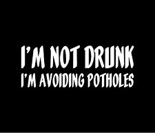 I'M NOT DRUNK,  I'M AVOIDING POTHOLES Vinyl Decal Car Window Bumper Sticker JDM