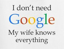 I Don't Need Google My Wife Knows Everything T-Shirt Funny Slogan Married Tee