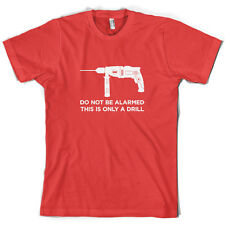 This is Just a Drill - Mens T-Shirt - Funny - Joke - 10 Colours - Free UK P&P
